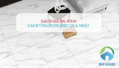 Cách ứng dụng gạch giả đá 40×40 phù hợp nhất cho từng không gian