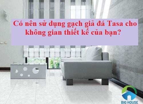 Có nên sử dụng gạch giả đá Tasa cho không gian thiết kế của bạn?