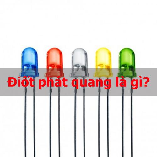 Diot phát quang là gì? Cùng tìm hiểu về Điốt phát quang